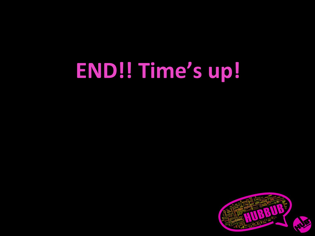 END!! Time's up!