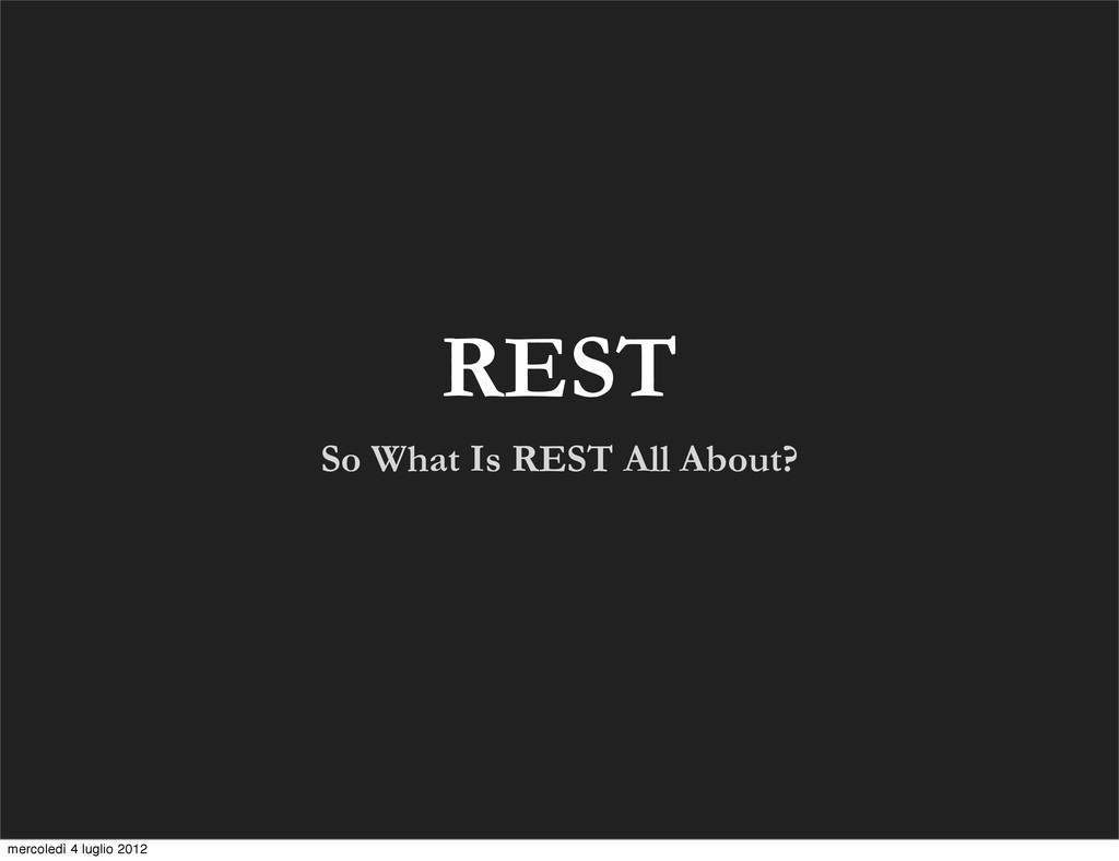 REST So What Is REST All About? mercoledì 4 lug...