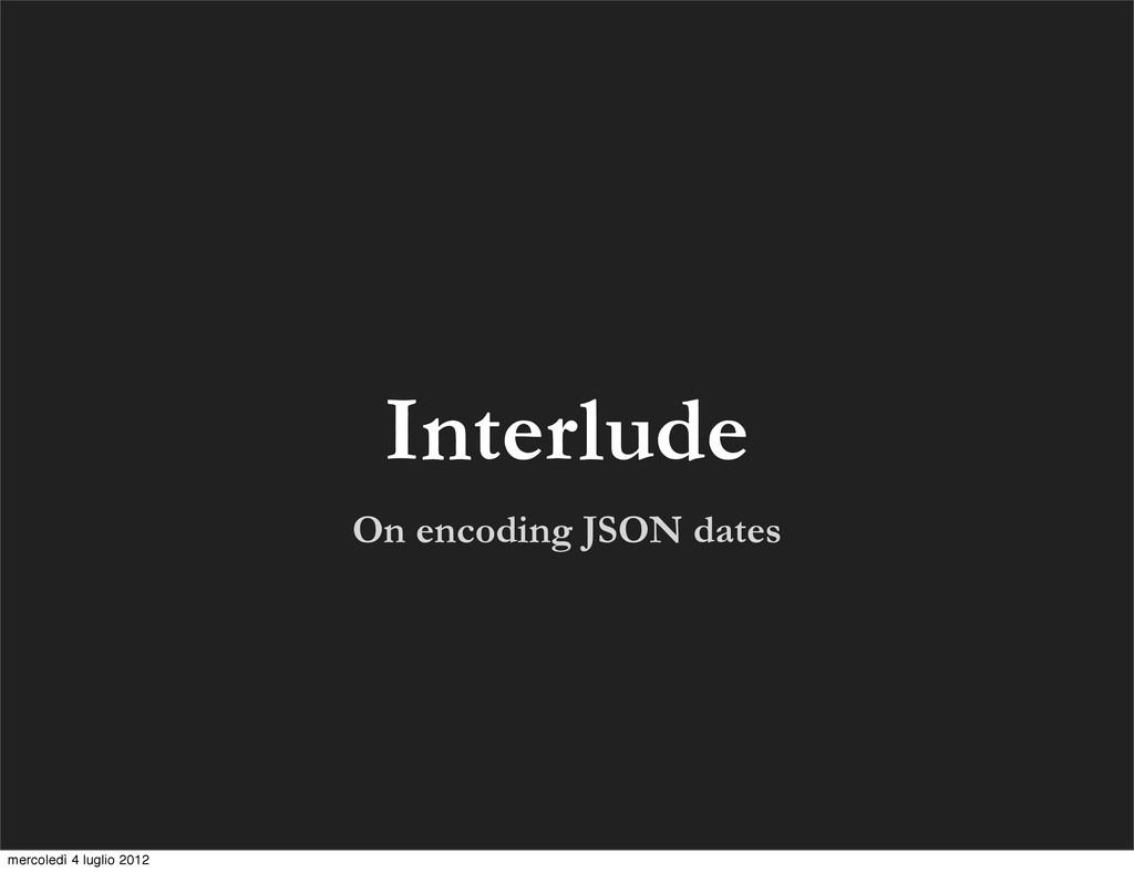 On encoding JSON dates Interlude mercoledì 4 lu...