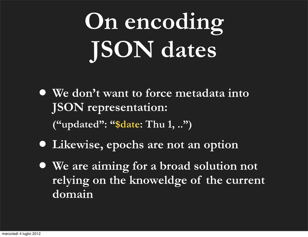 On encoding JSON dates • We don't want to force...