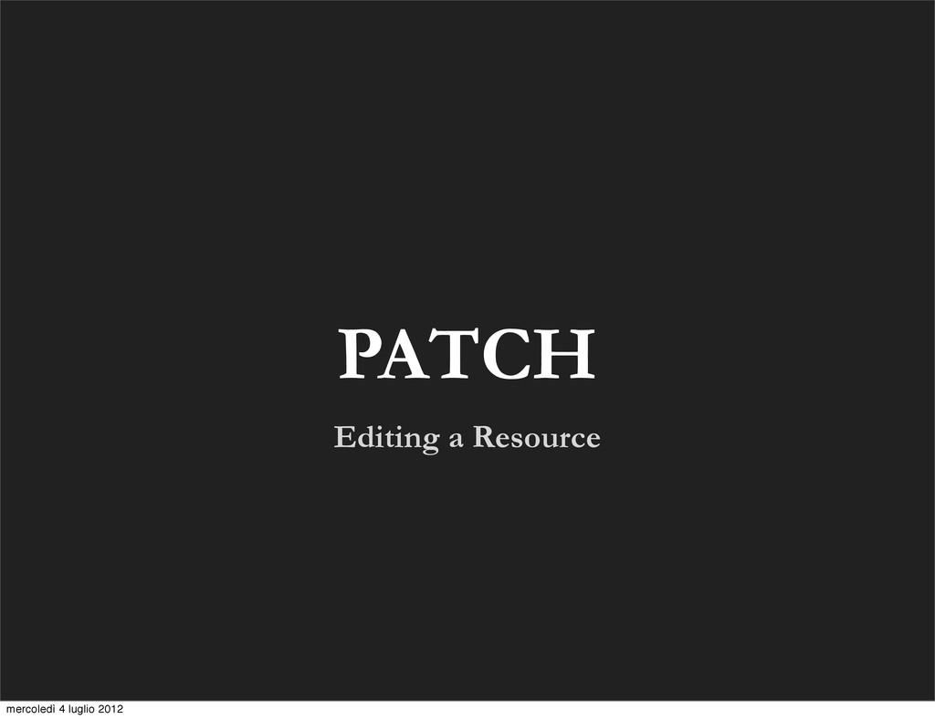 Editing a Resource PATCH mercoledì 4 luglio 2012