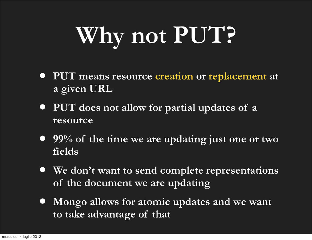 Why not PUT? • PUT means resource creation or r...