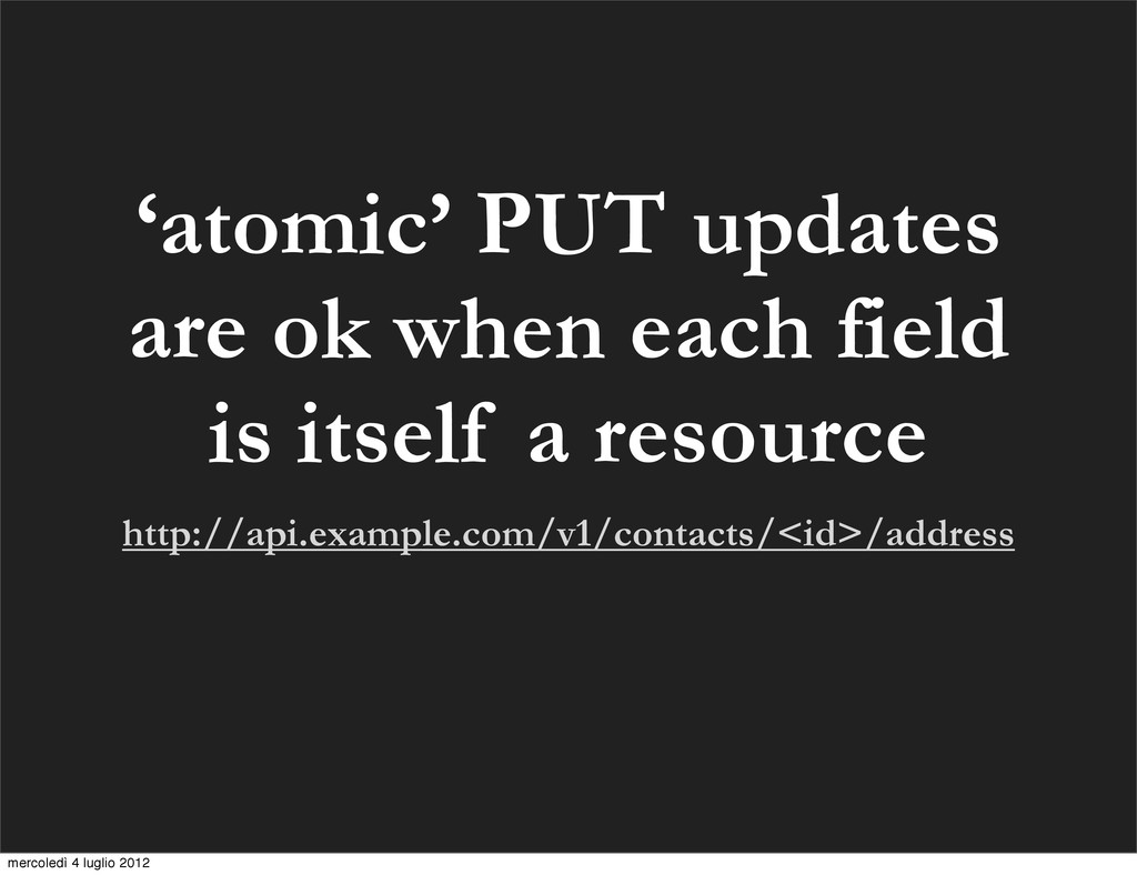 'atomic' PUT updates are ok when each field is ...