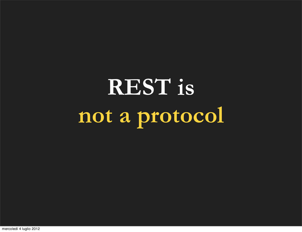 REST is not a protocol mercoledì 4 luglio 2012