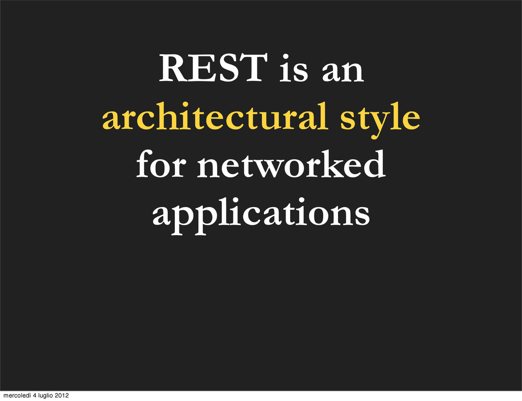 REST is an architectural style for networked ap...