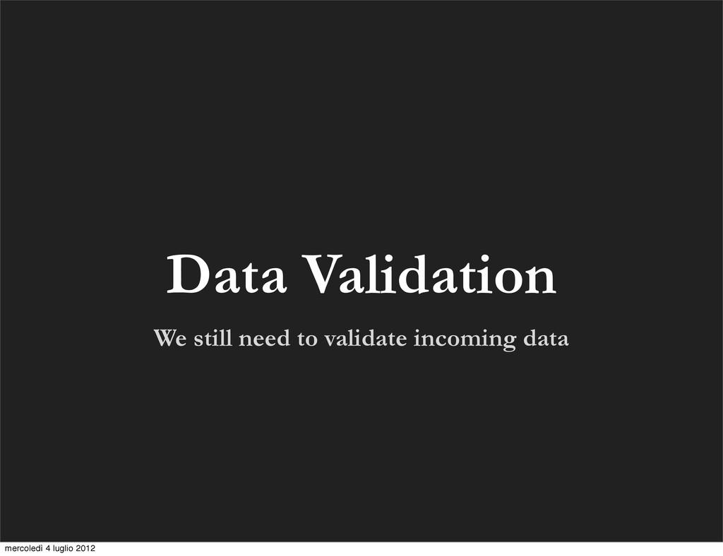 Data Validation We still need to validate incom...