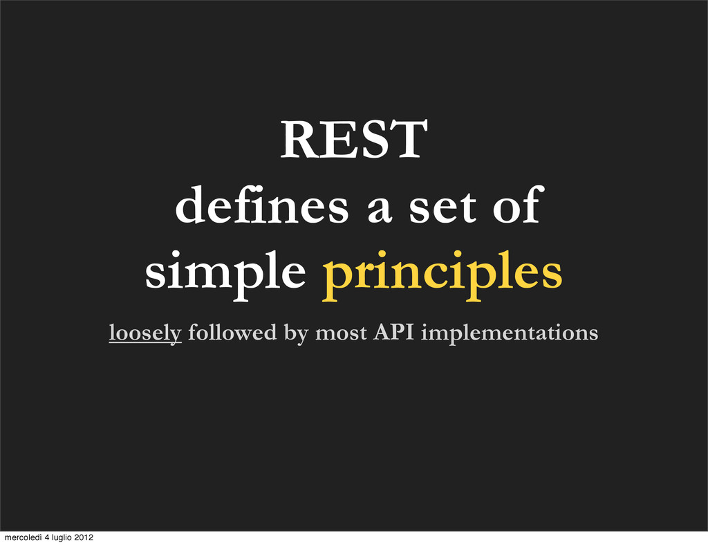 REST defines a set of simple principles loosely...