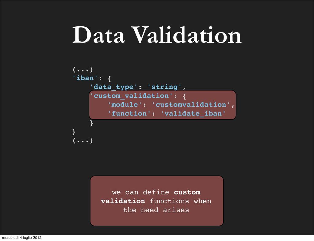 Data Validation we can define custom validation...