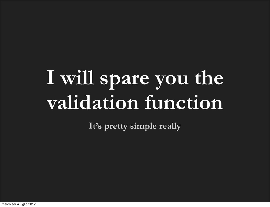 I will spare you the validation function It's p...