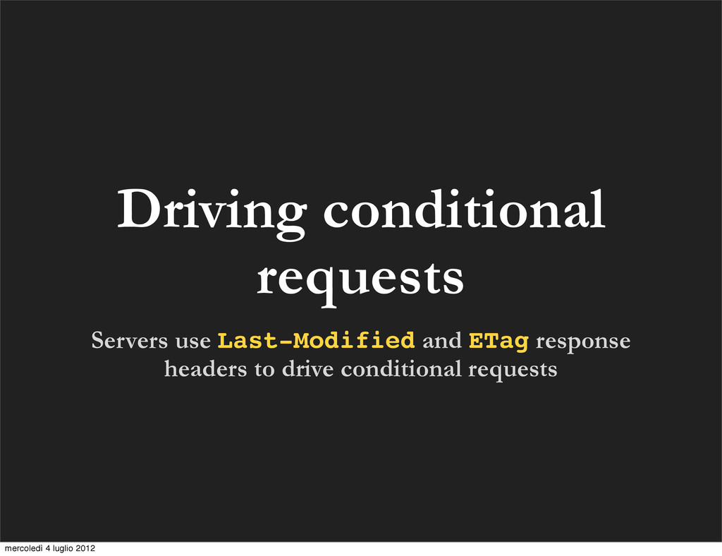 Driving conditional requests Servers use Last-M...