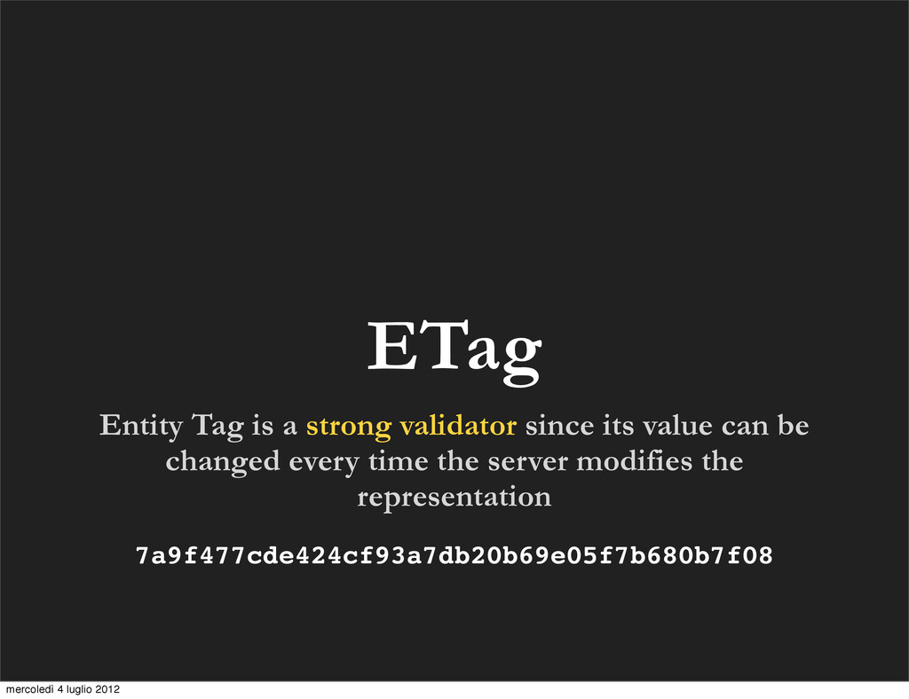 ETag Entity Tag is a strong validator since its...