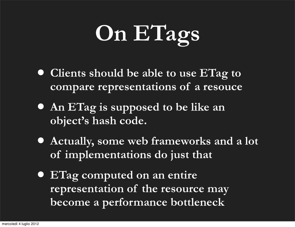 On ETags • Clients should be able to use ETag t...