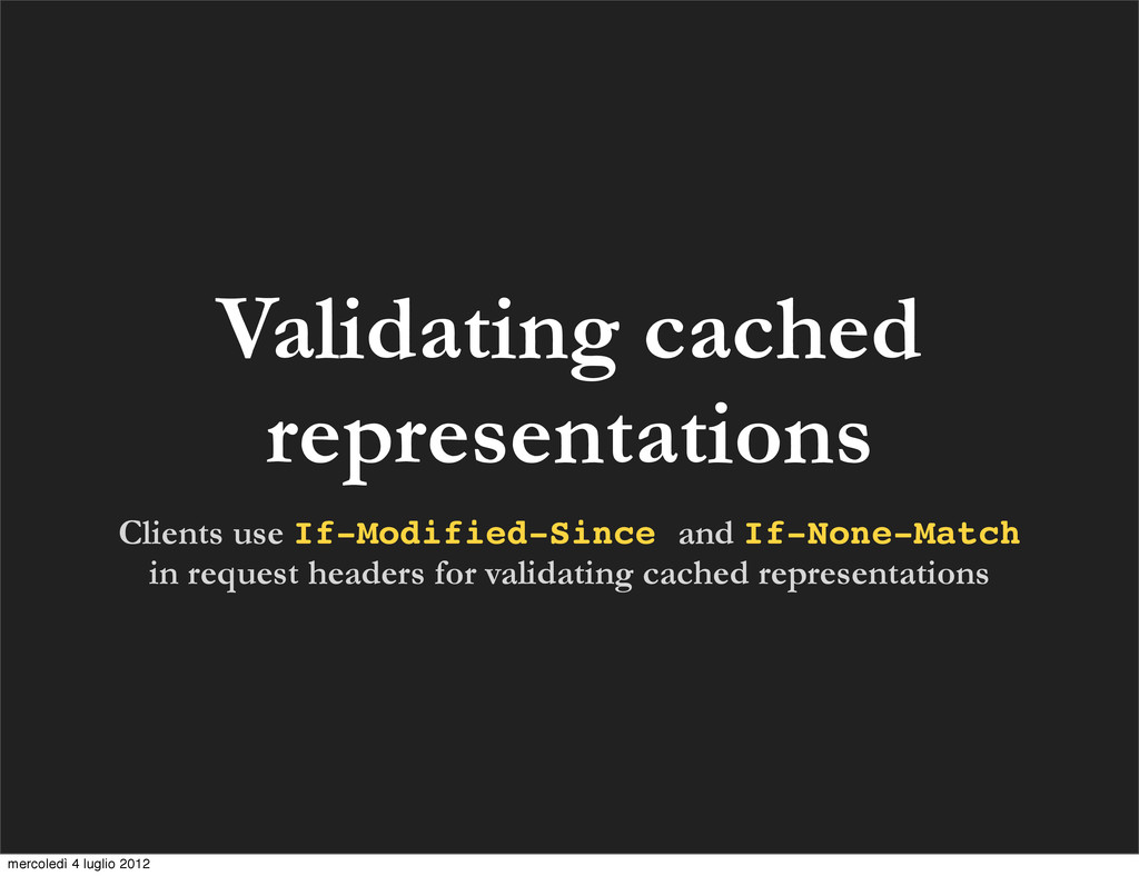 Validating cached representations Clients use I...
