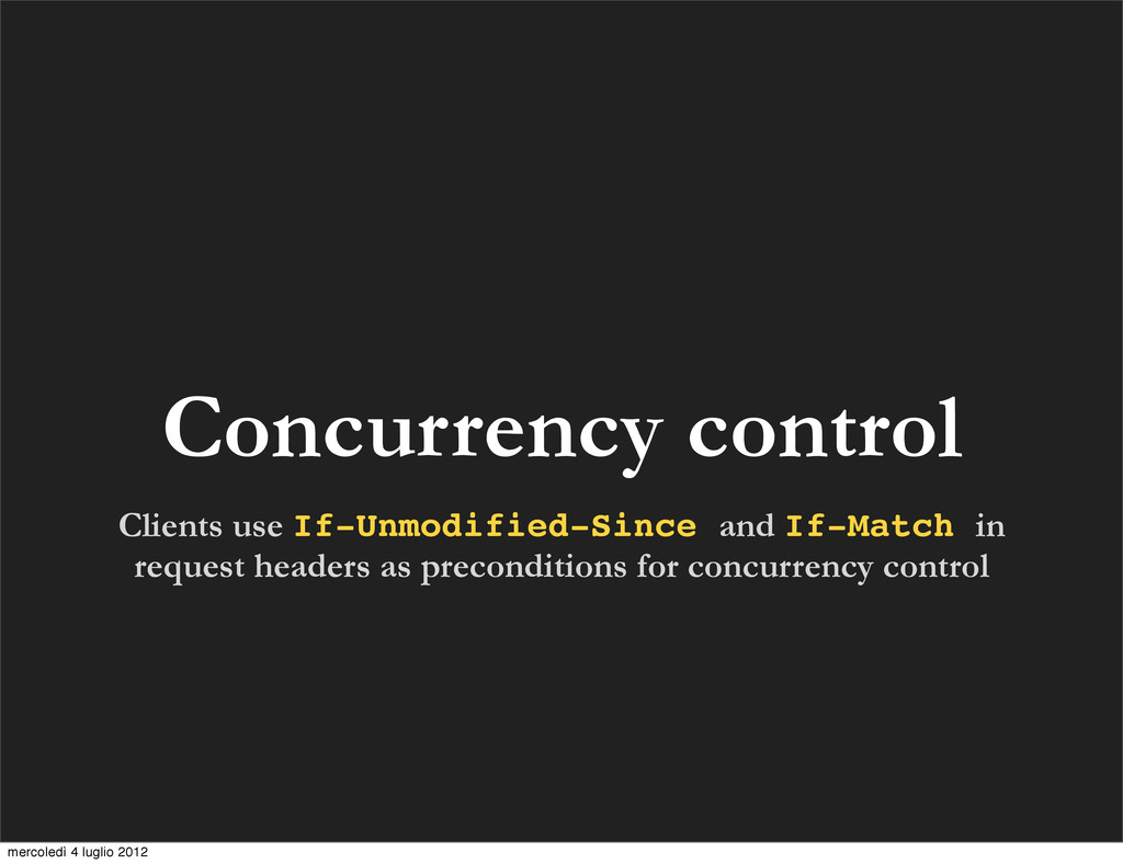 Concurrency control Clients use If-Unmodified-S...