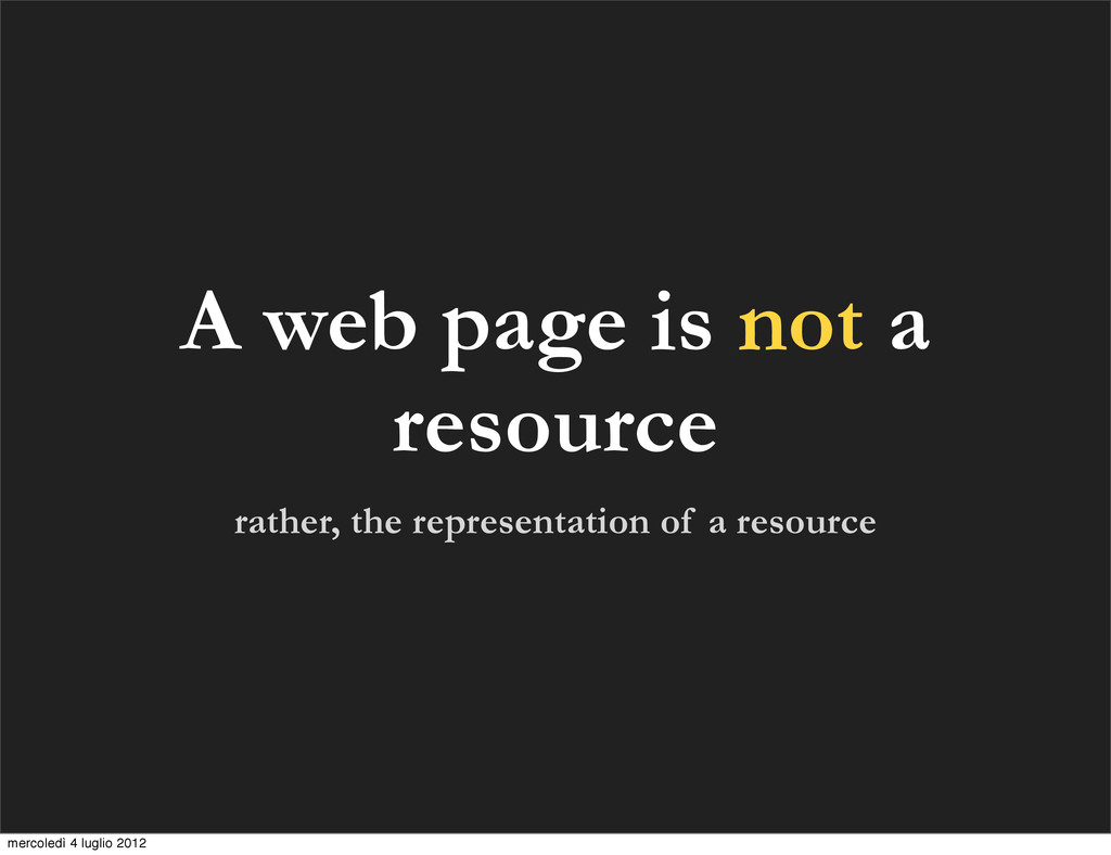 A web page is not a resource rather, the repres...