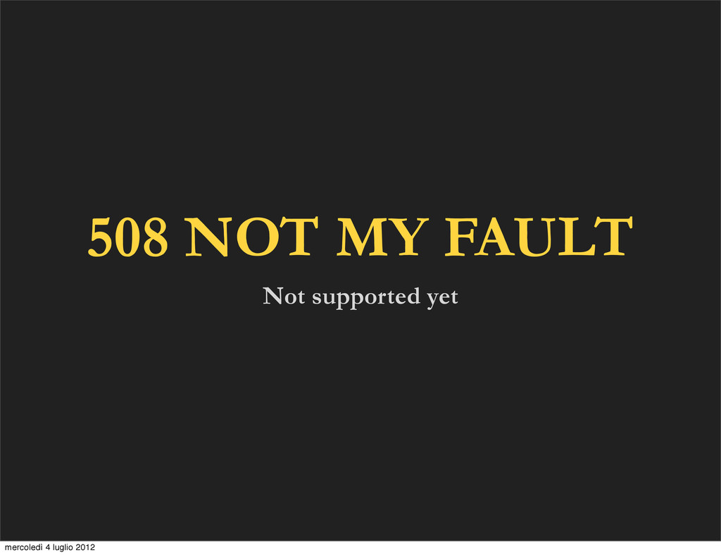 508 NOT MY FAULT Not supported yet mercoledì 4 ...