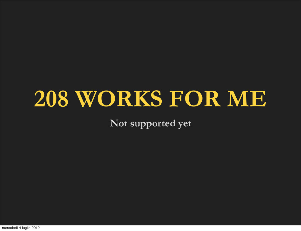 208 WORKS FOR ME Not supported yet mercoledì 4 ...