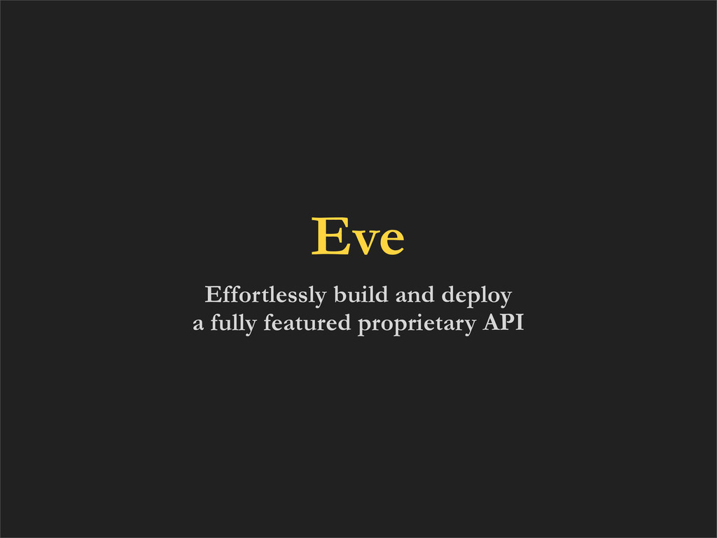 Eve Effortlessly build and deploy a fully featu...