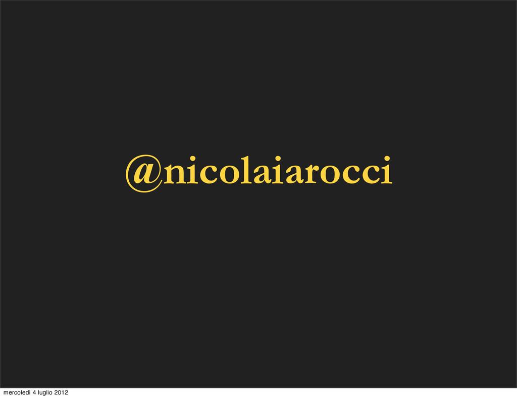@nicolaiarocci mercoledì 4 luglio 2012