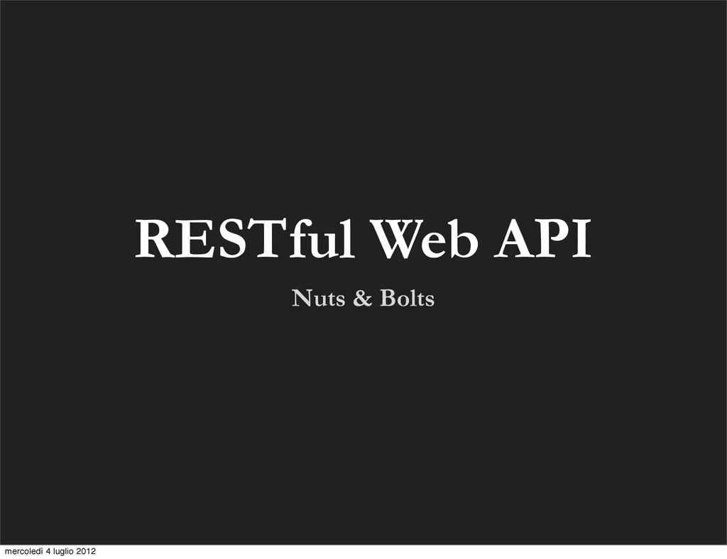 RESTful Web API Nuts & Bolts mercoledì 4 luglio...