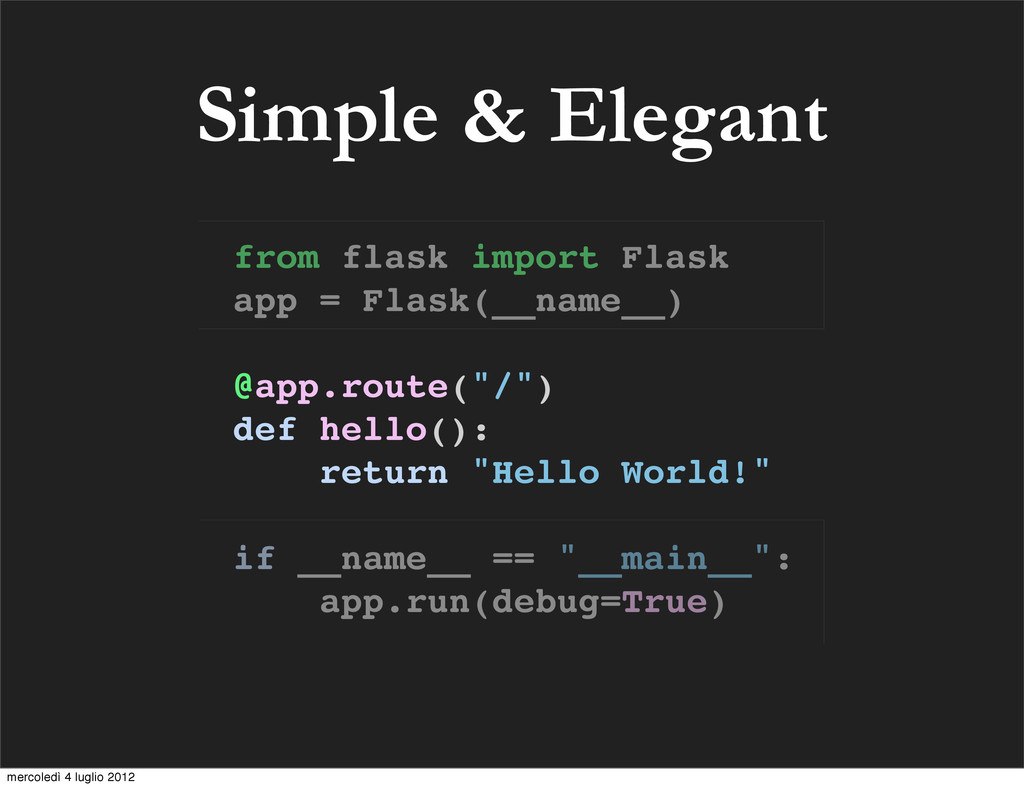 Simple & Elegant from flask import Flask app = ...