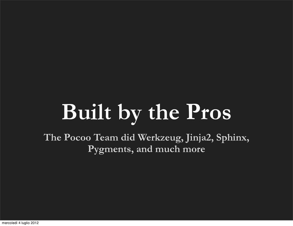 The Pocoo Team did Werkzeug, Jinja2, Sphinx, Py...