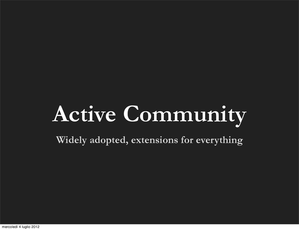 Widely adopted, extensions for everything Activ...
