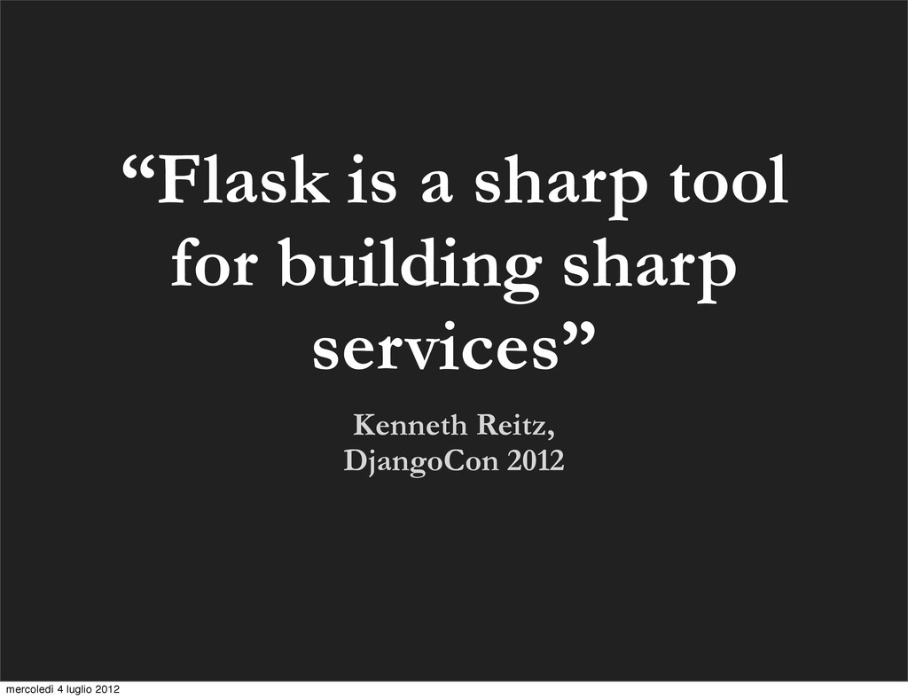 "Kenneth Reitz, DjangoCon 2012 ""Flask is a sharp..."