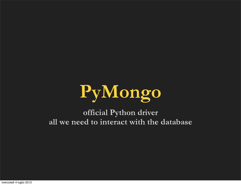 official Python driver all we need to interact ...