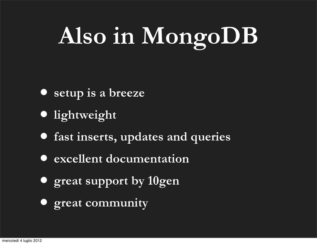 Also in MongoDB • setup is a breeze • lightweig...