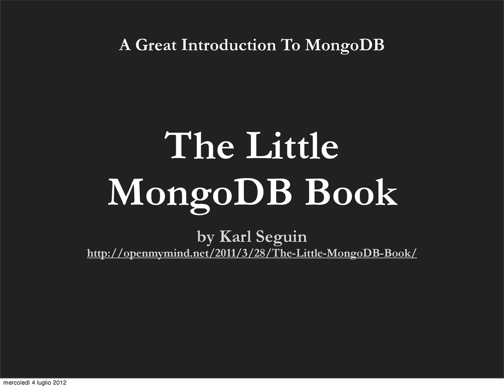 The Little MongoDB Book by Karl Seguin http://o...