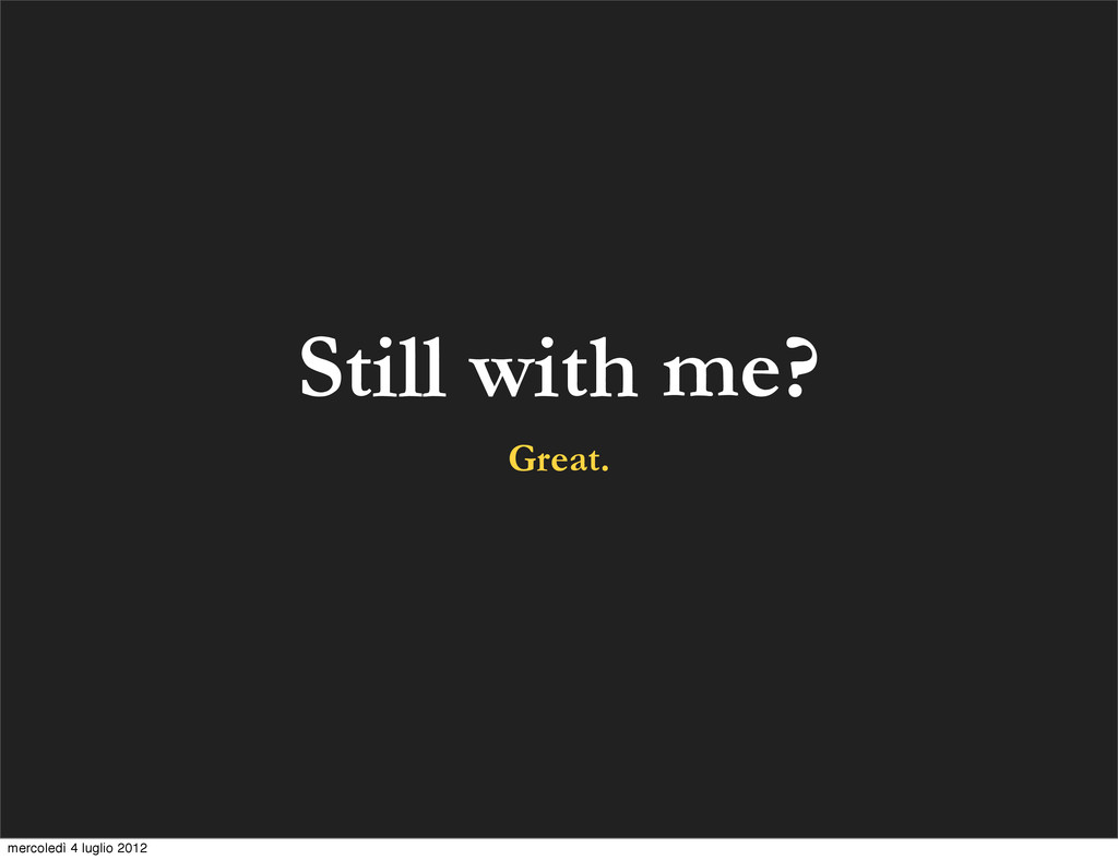Still with me? Great. mercoledì 4 luglio 2012