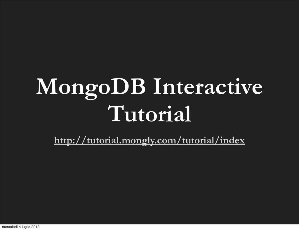 MongoDB Interactive Tutorial http://tutorial.mo...