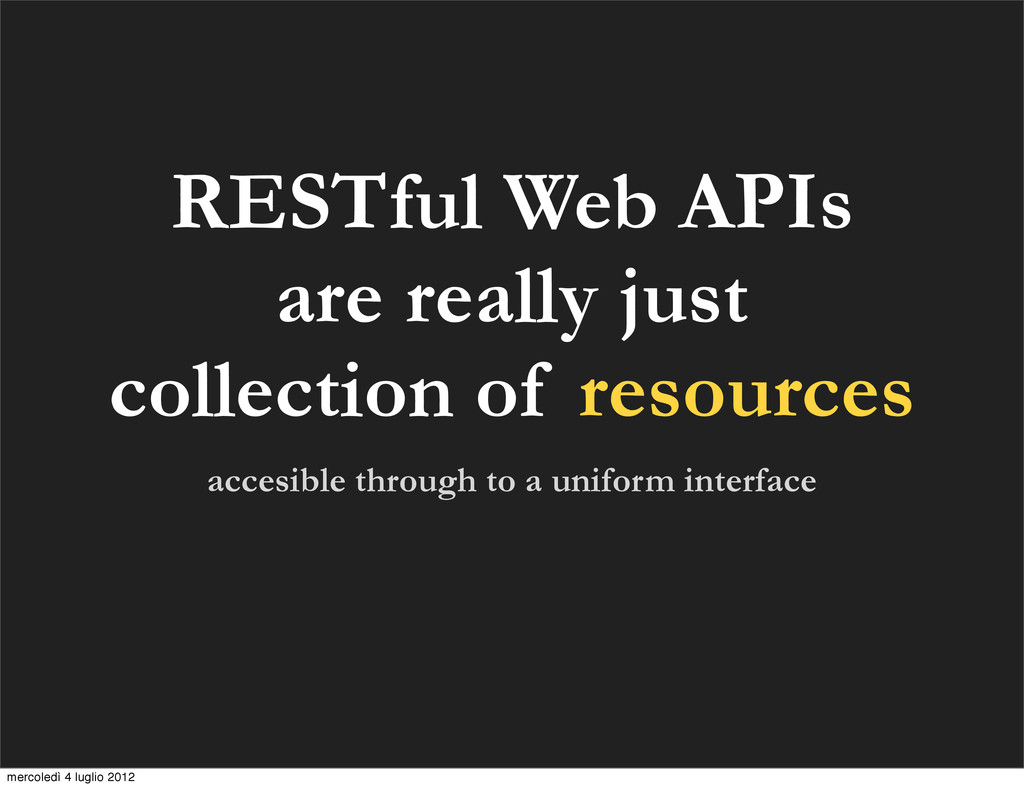 RESTful Web APIs are really just collection of ...