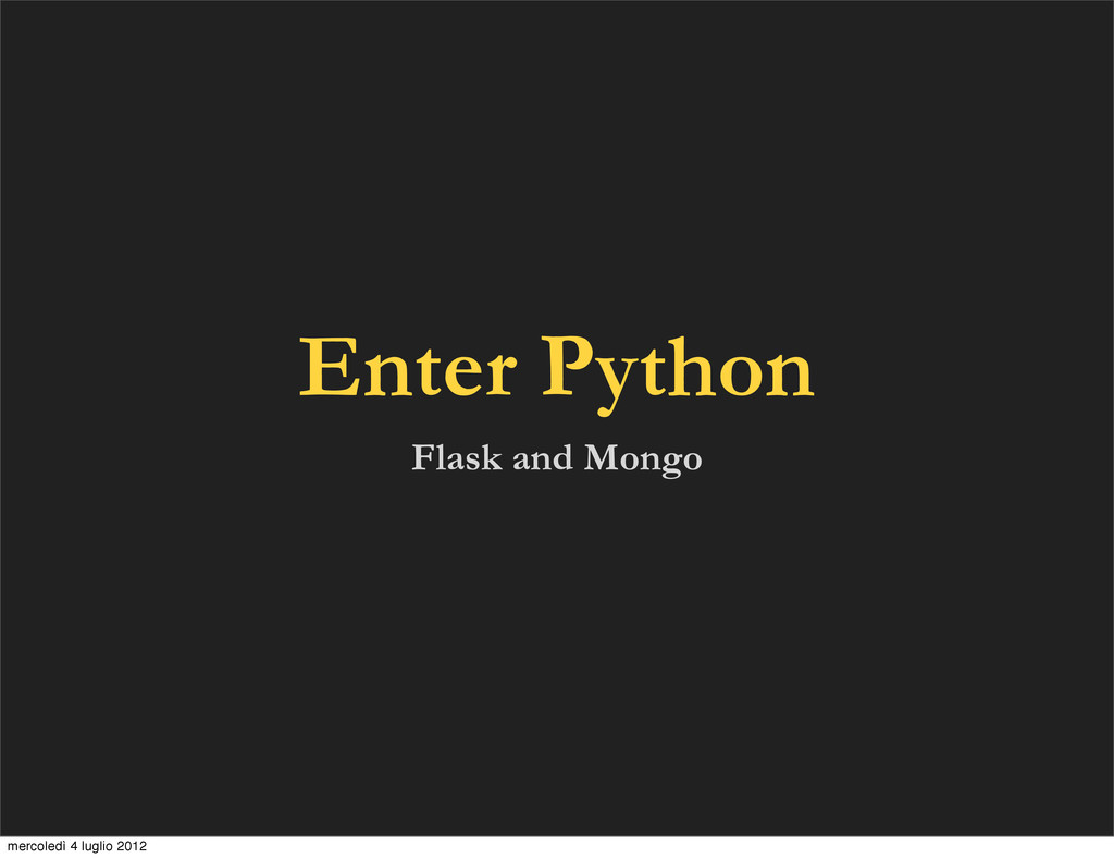Enter Python Flask and Mongo mercoledì 4 luglio...