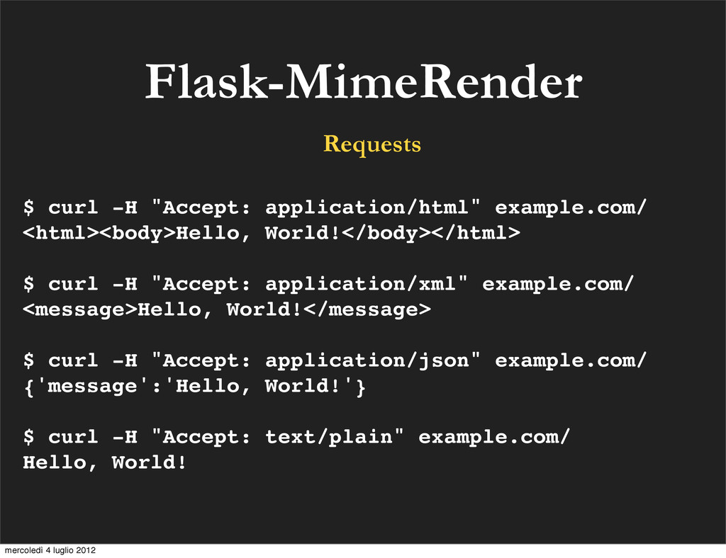 "Flask-MimeRender Requests $ curl -H ""Accept: ap..."