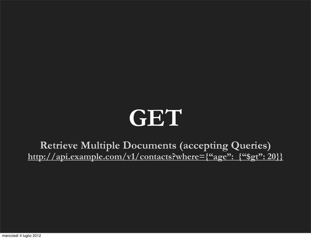 Retrieve Multiple Documents (accepting Queries)...