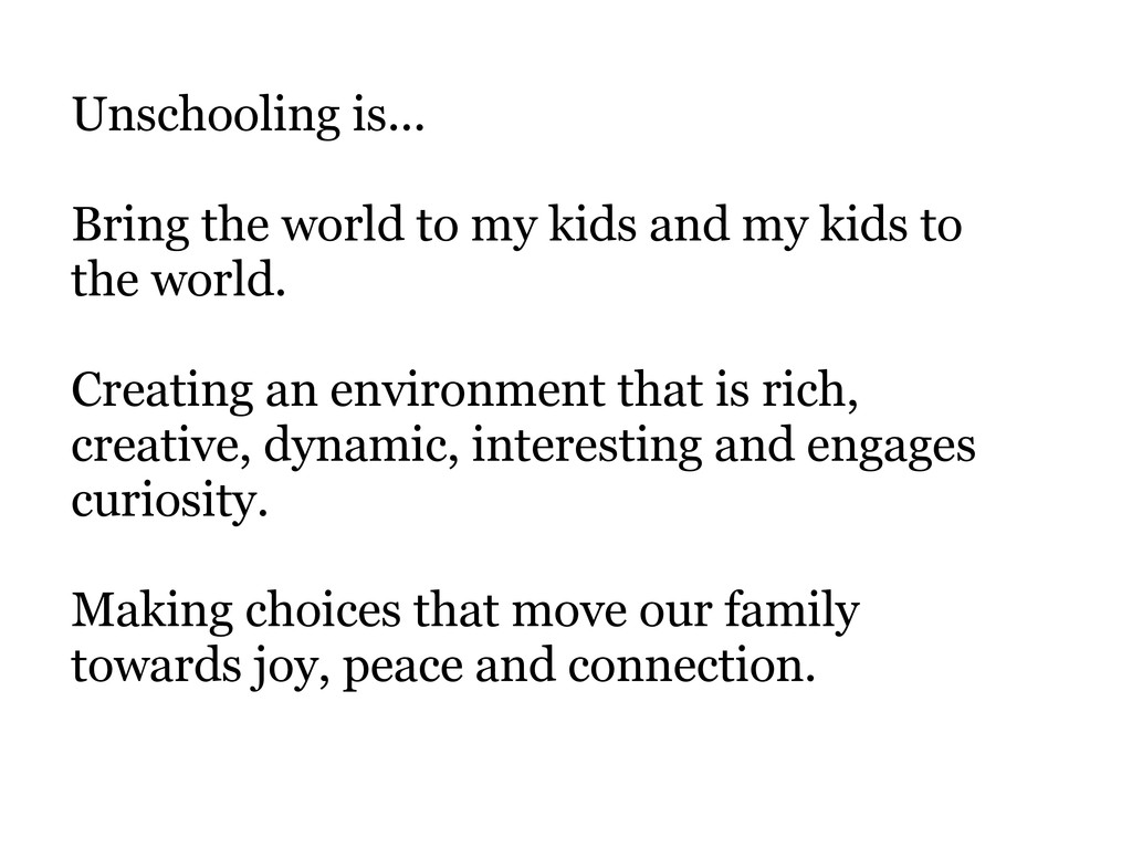 Unschooling is... Bring the world to my kids an...