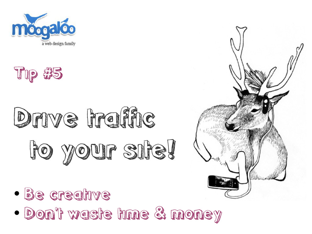 Tip #5 Drive traffic to your site!  Be creativ...