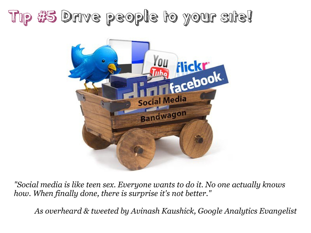 """Tip #5 Drive people to your site! """"Social media..."""