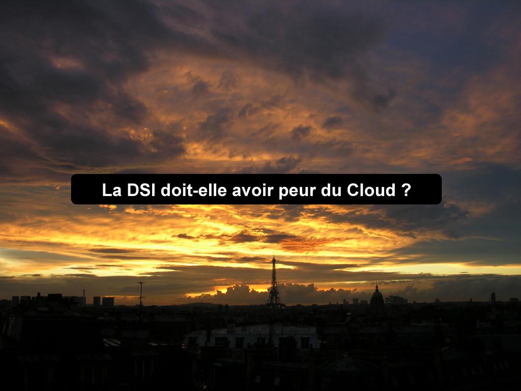 La DSI doit-elle avoir peur du Cloud ?