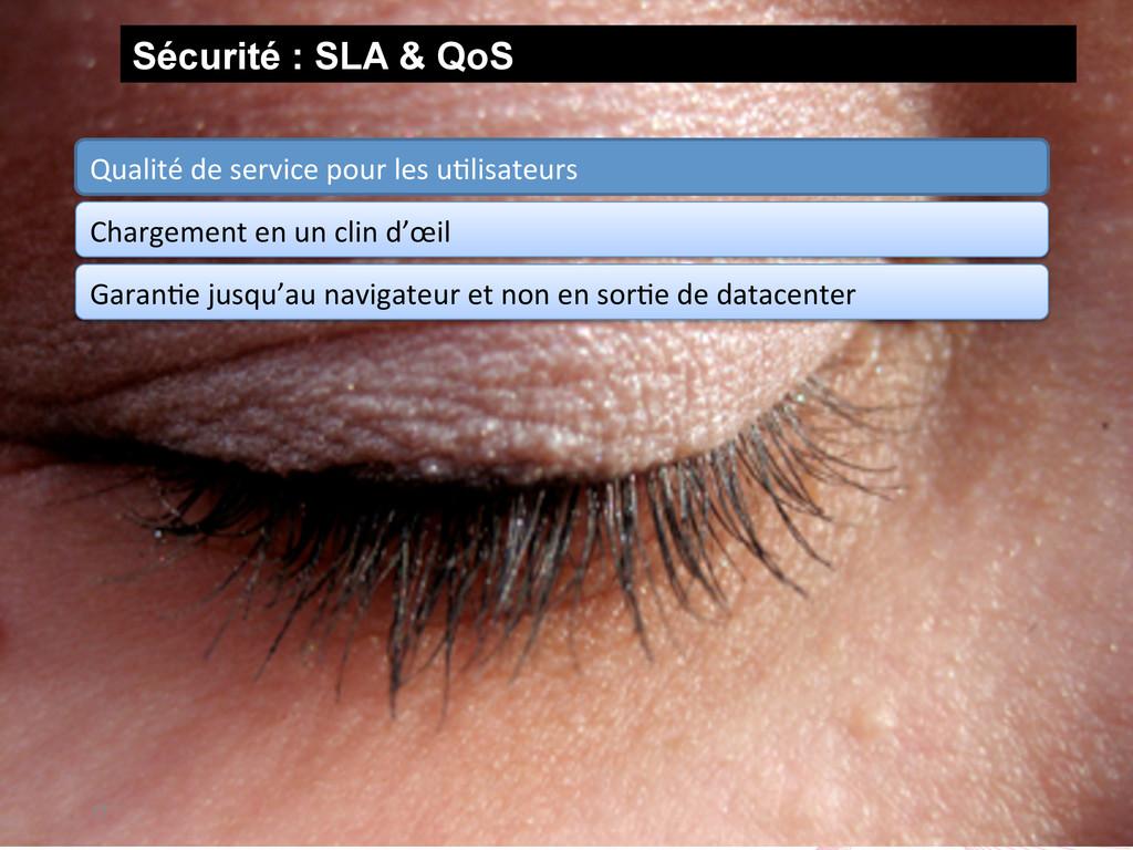 Sécurité : SLA & QoS 11 Qualité de servic...