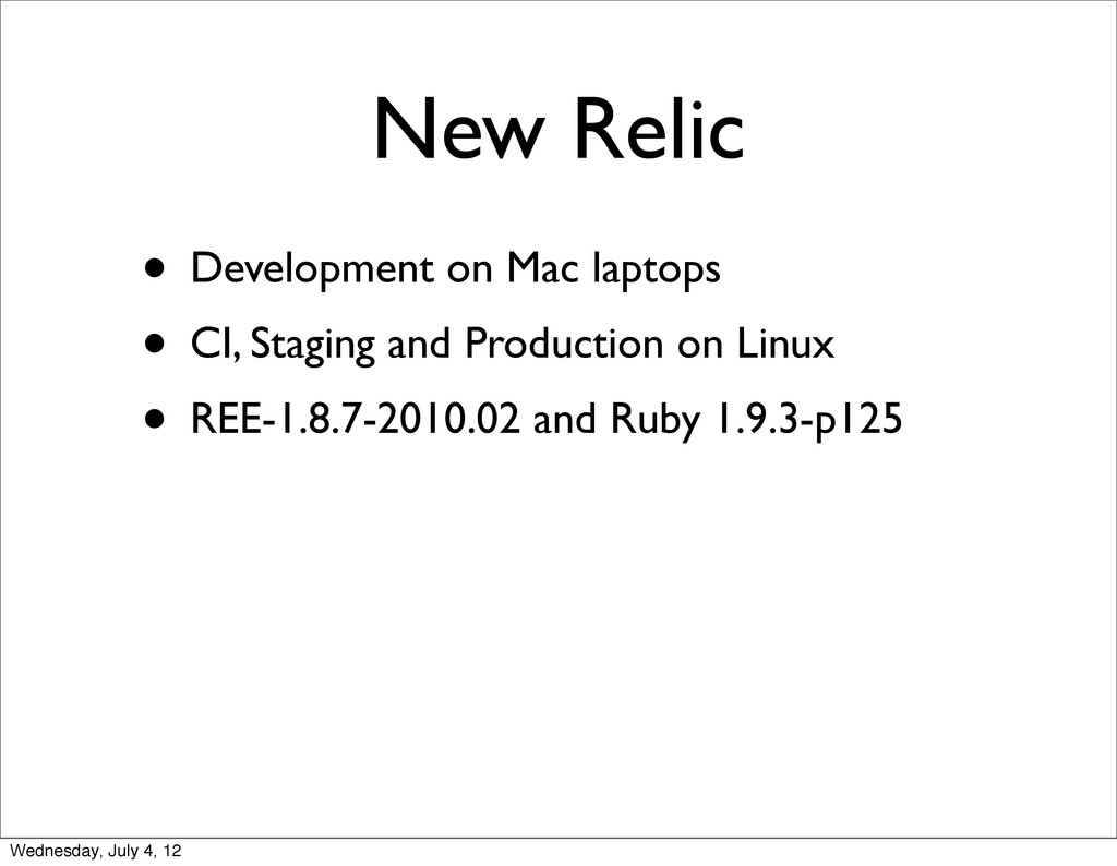 New Relic • Development on Mac laptops • CI, St...