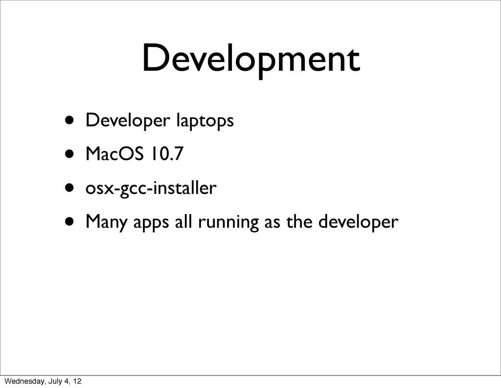 • Developer laptops • MacOS 10.7 • osx-gcc-inst...