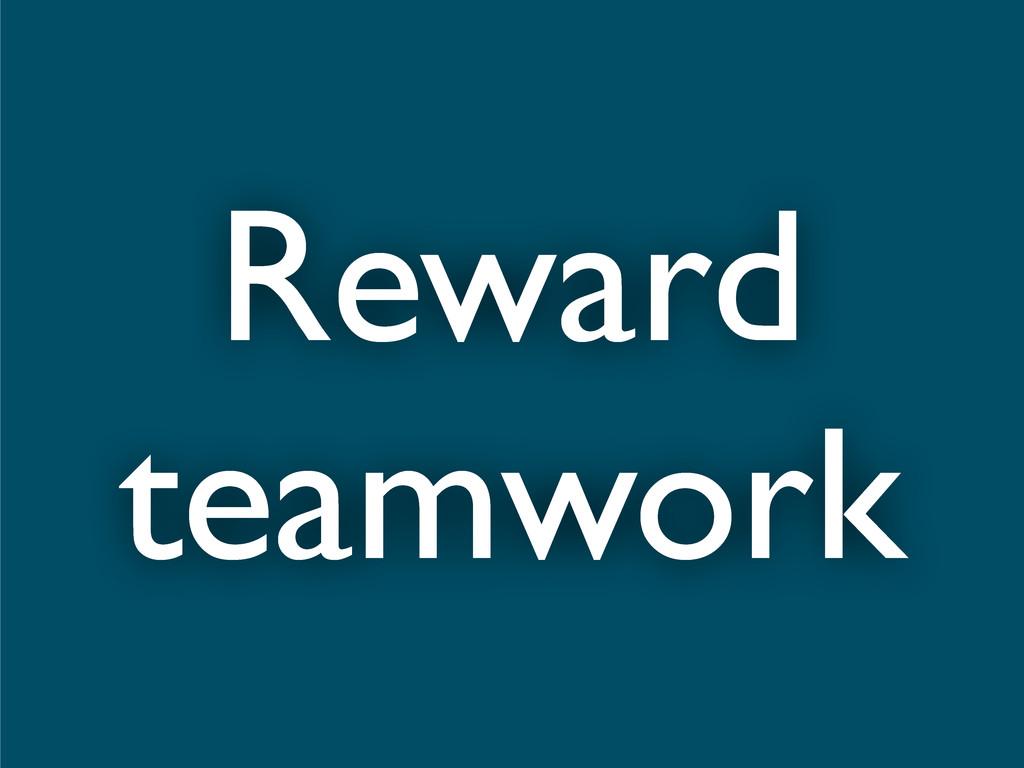 Reward teamwork