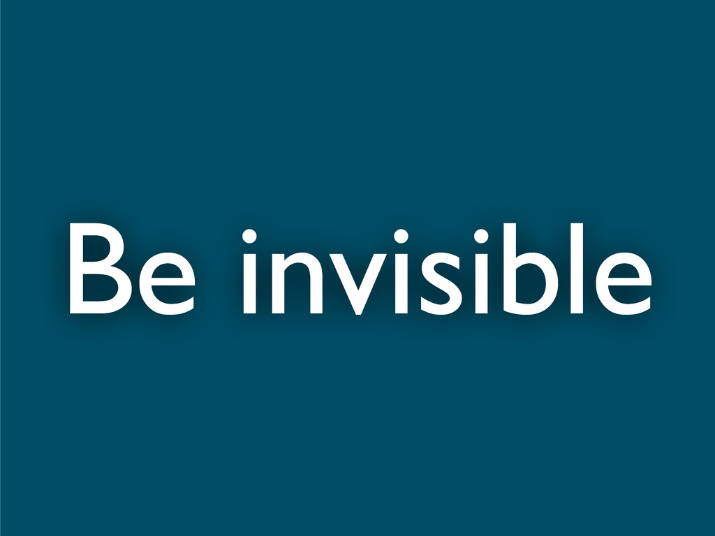 Be invisible