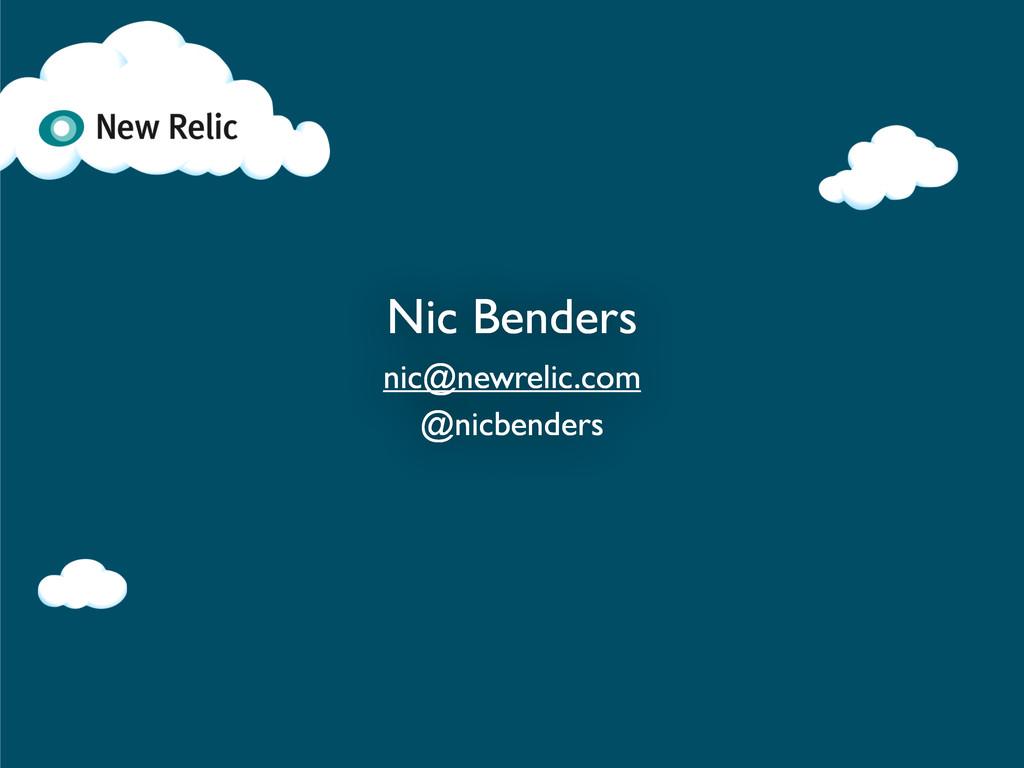 Nic Benders nic@newrelic.com @nicbenders