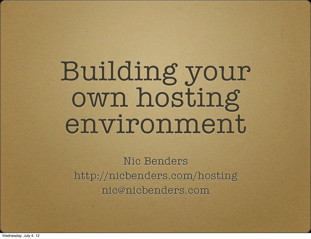Building your own hosting environment Nic Bende...