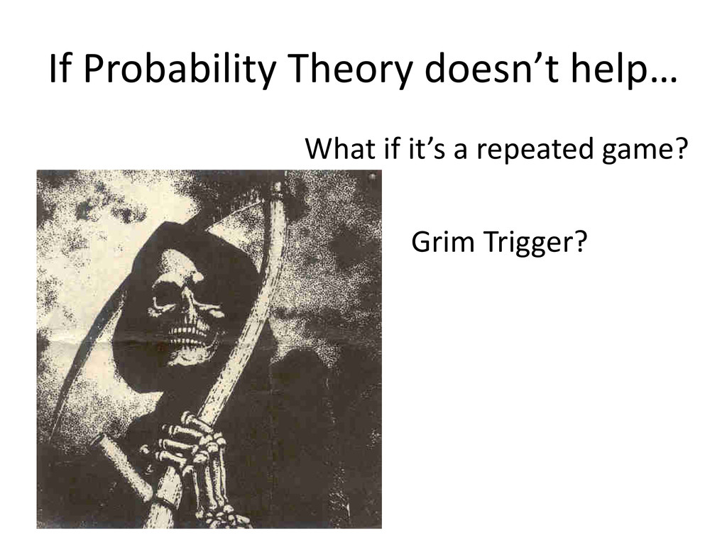 If Probability Theory doesn't help… What if it'...