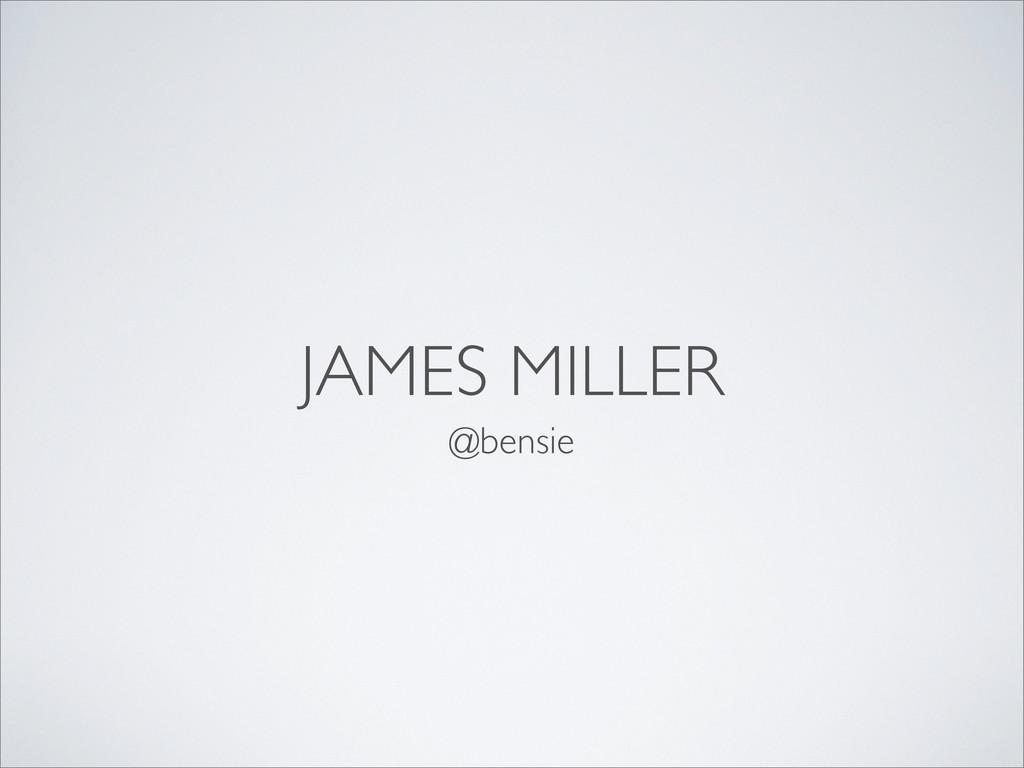 JAMES MILLER @bensie
